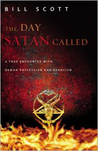 The Day Satan Called: A True Encounter with Demon Possession and Exorcism - Bill Scott