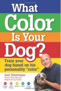 "What Color Is Your Dog?: Train Your Dog Based on His Personality ""Color"" (Kennel Club Books) - Joel Silverman"