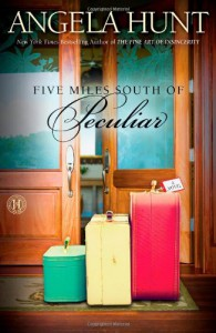 Five Miles South of Peculiar: A Novel - Angela Hunt