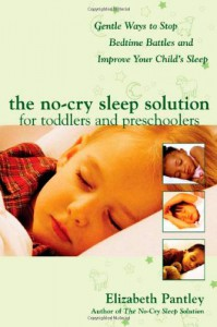 The No-Cry Sleep Solution for Toddlers and Preschoolers:  Gentle Ways to Stop Bedtime Battles and Improve Your Child's Sleep - Elizabeth Pantley