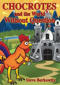 Chocrotes and the World Without Question - Steve Berkowitz,  Laurie Berkowitz,  Bjorn Minde