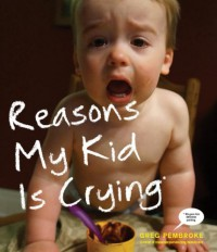Reasons My Kid Is Crying - Greg Pembroke