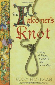 The Falconer's Knot: A Story of Friars, Flirtation and Foul Play - Mary Hoffman