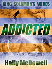 King Solomon's Wives: Addicted - Holly McDowell