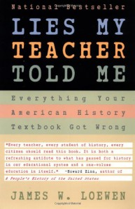 Lies My Teacher Told Me : Everything Your American History Textbook Got Wrong - James W. Loewen