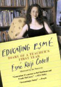 Educating Esme: Diary of a Teacher's First Year - Esmé Raji Codell