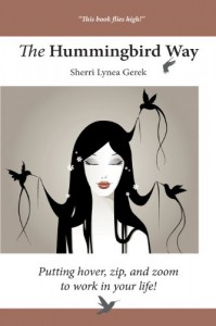 The Hummingbird Way: Putting Hover, Zip, and Zoom to Work in Your Life! - Sherri Lynea Gerek