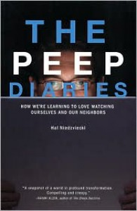 The Peep Diaries: How We're Learning to Love Watching Ourselves and Our Neighbors - Hal Niedzviecki