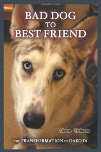 Bad Dog to Best Friend - Sharon Delarose