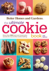 Better Homes and Gardens the Ultimate Cookie Book, Second Edition - Better Homes and Gardens