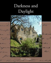 Darkness and Daylight - Mary J. Holmes