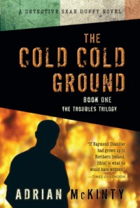 The Cold Cold Ground: A Detective Sean Duffy Novel (The Troubles Trilogy) - Adrian McKinty