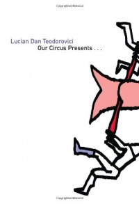 Our Circus Presents - Lucian Dan Teodorovici, Alistair Ian Blyth