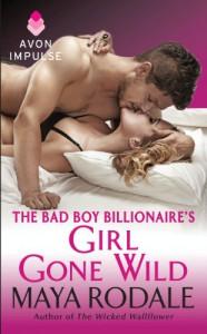 The Bad Boy Billionaire's Girl Gone Wild - Maya Rodale