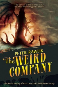 The Weird Company: The Secret History of H. P. Lovecraft's Twentieth Century - Pete Rawlik