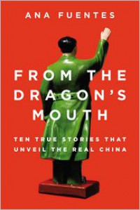 From the Dragon's Mouth: 10 True Stories that Unveil the Real China - Ana Fuentes