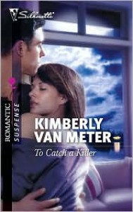To Catch a Killer (Silhouette Romantic Suspense #1622) - Kimberly Van Meter