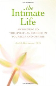 The Intimate Life: Awakening to the Spiritual Essence in Yourself and Others - Judith Blackstone