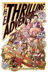 The Thrilling Adventure Hour - Ben Acker, Ben Blacker, Joe LeFavi, Rebecca Taylor, Tom Fowler, Randy Bishop, Chris Moreno, Jeff Stokely, Lar Desouza, Evan Larson, Natalie Nourigat, Evan Shaner, Joanna Estep, Joel Priddy