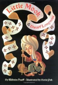 Little Mook And Dwarf Longnose - Wilhelm Hauff, Thomas S. Hansen, Abby Hansen, Boris Pak