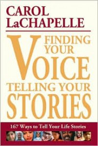 Finding Your Voice, Telling Your Stories: 167 Ways to Tell Your Life Stories - Carol LaChapelle
