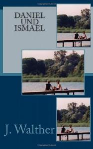 Daniel und Ismael: Schwule Liebesgeschichten - J. Walther