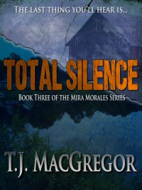 Total Silence (The Mira Morales Series Book 3) - T.J. MacGregor