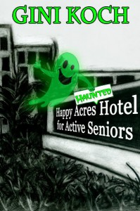 Happy Acres Haunted Hotel for Active Seniors - Gini Koch