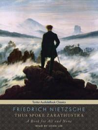 Thus Spoke Zarathustra: A Book for All and None - Friedrich Nietzsche