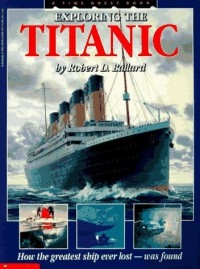 Exploring the Titanic: How the Great Ship Ever Lost- Was Found - Robert D. Ballard, Patrick Crean, Ken Marschall