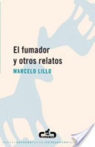 El Fumador y Otros Relatos - Marcelo Lillo