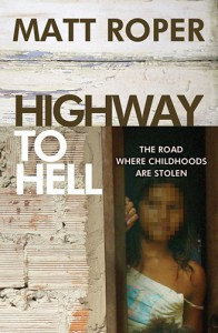 Highway to Hell: The Road Where Childhoods Are Stolen - Matt Roper