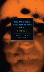 The Man Who Watched Trains Go By - Georges Simenon, Marc Romano, D. Thin, Luc Sante
