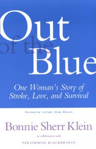 Out of the Blue: One Woman's Return from Stroke to a Full, Creative Life - Bonnie Sherr Klein