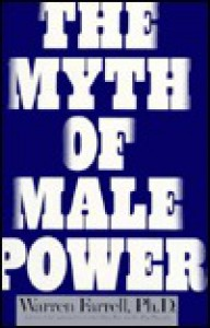 The Myth of Male Power: Why Men Are the Disposable Sex - Warren Farrell