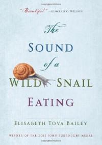 The Sound of a Wild Snail Eating - Elisabeth Tova Bailey