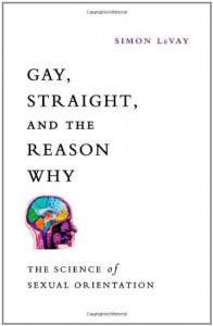 Gay, Straight, and the Reason Why: The Science of Sexual Orientation - Simon LeVay