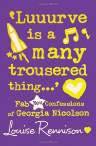 'Luuurve is a Many Trousered Thing...': Fab New Confessions of Georgia Nicolson - Louise Rennison