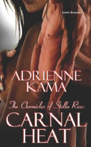 Carnal Heat (The Chronicles of Stella Rice, #2)) - Adrienne Kama