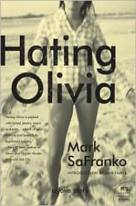 Hating Olivia: A Love Story - Mark SaFranko