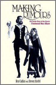 Making Rumours: The Inside Story of the Classic Fleetwood Mac Album - Ken Caillat, Steven Stiefel