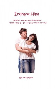 Enchant Him!: (How to Attract His Attention...Then Keep It - So He Only Thinks of You) - Racine Rodgers