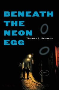 Beneath the Neon Egg: A Novel - Thomas E. Kennedy