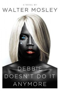 Debbie Doesn't Do It Anymore: A Novel - Walter Mosley