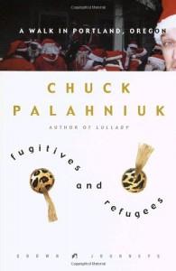 Fugitives and Refugees: A Walk in Portland, Oregon - Chuck Palahniuk