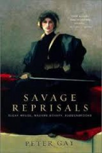 Savage Reprisals: Bleak House, Madame Bovary, Buddenbrooks - Peter Gay
