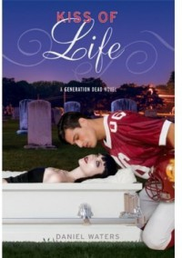 Generation Dead: Kiss of Life - Daniel Waters