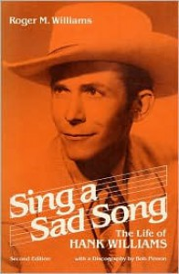Sing a Sad Song: The life of Hank Williams (Music in American Life) - Roger M. Williams