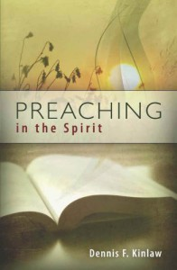 Preaching in the Spirit: A Preacher Looks for Something That Human Energy Cannot Provide - Dennis F. Kinlaw
