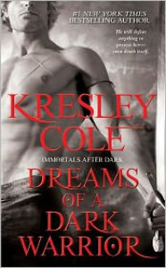 Dreams of a Dark Warrior (Immortals after Dark Series #10) - Kresley Cole